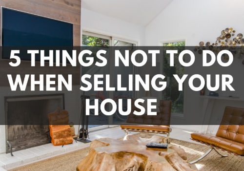 5 Things NOT To Do When Selling Your House in Toronto, Ontario