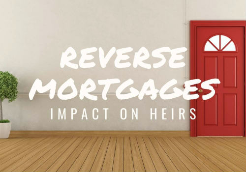 Reverse Mortgages – Impact on Heirs in Toronto, Ontario