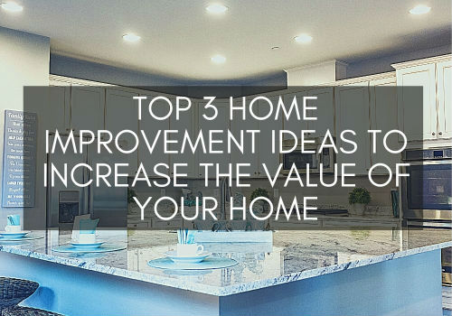 Top 3 Home Improvement Ideas to Increase the Value of Your Home in Toronto, Ontario